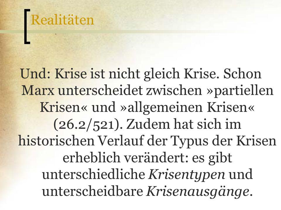 Realitäten Und: Krise ist nicht gleich Krise. Schon Marx unterscheidet zwischen »partiellen Krisen« und »allgemeinen Krisen« (26.2/521). Zudem hat sic