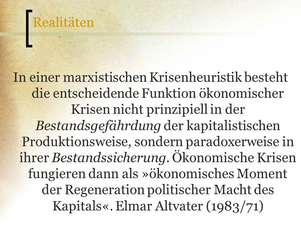 Realitäten In einer marxistischen Krisenheuristik besteht die entscheidende Funktion ökonomischer Krisen nicht prinzipiell in der Bestandsgefährdung d