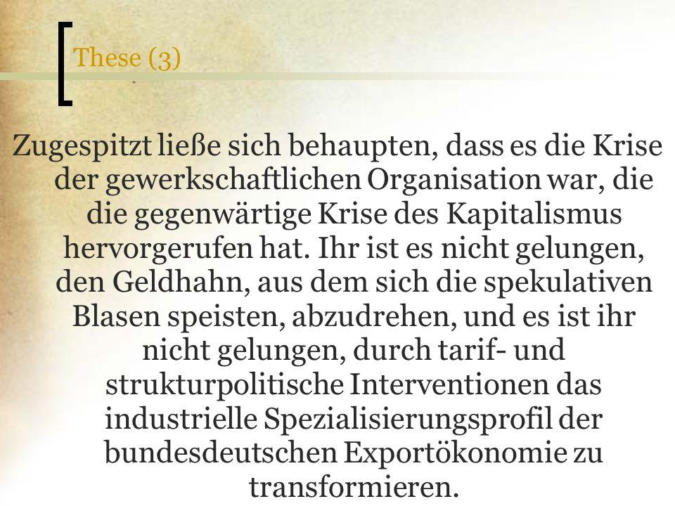 Zugespitzt ließe sich behaupten, dass es die Krise der gewerkschaftlichen Organisation war, die die gegenwärtige Krise des Kapitalismus hervorgerufen