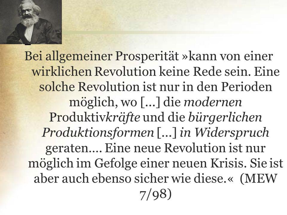 Bei allgemeiner Prosperität »kann von einer wirklichen Revolution keine Rede sein. Eine solche Revolution ist nur in den Perioden möglich, wo [...] di