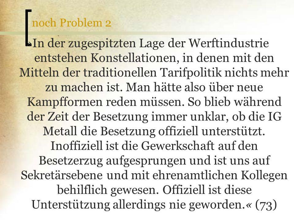 noch Problem 2 »In der zugespitzten Lage der Werftindustrie entstehen Konstellationen, in denen mit den Mitteln der traditionellen Tarifpolitik nichts