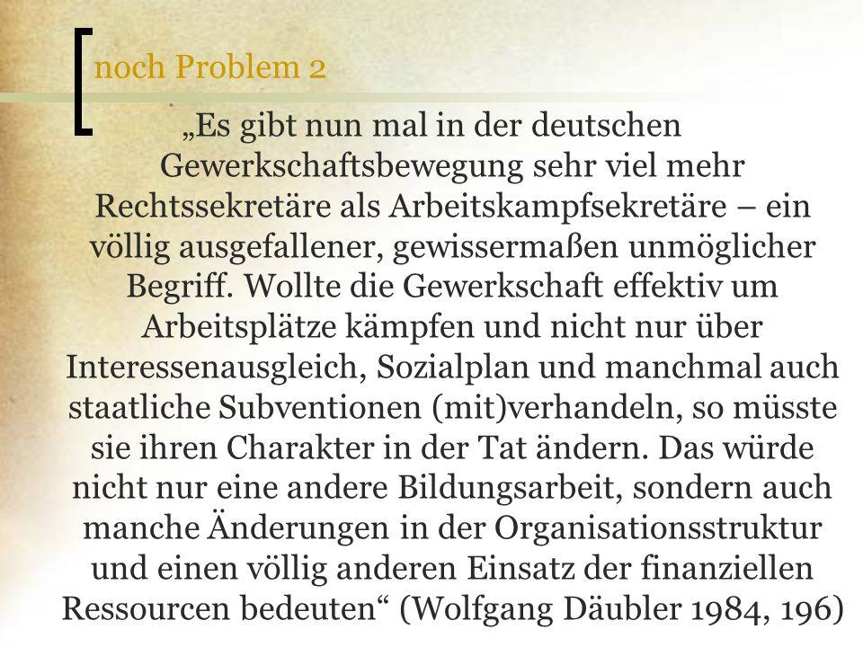 noch Problem 2 Es gibt nun mal in der deutschen Gewerkschaftsbewegung sehr viel mehr Rechtssekretäre als Arbeitskampfsekretäre – ein völlig ausgefalle