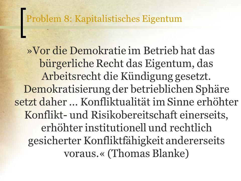 Problem 8: Kapitalistisches Eigentum »Vor die Demokratie im Betrieb hat das bürgerliche Recht das Eigentum, das Arbeitsrecht die Kündigung gesetzt. De