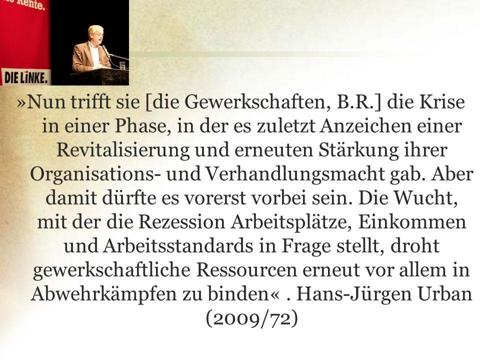 »Nun trifft sie [die Gewerkschaften, B.R.] die Krise in einer Phase, in der es zuletzt Anzeichen einer Revitalisierung und erneuten Stärkung ihrer Org