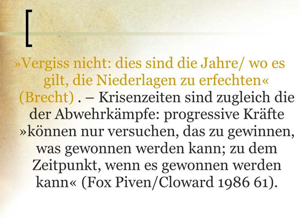 » Vergiss nicht: dies sind die Jahre/ wo es gilt, die Niederlagen zu erfechten« (Brecht). – Krisenzeiten sind zugleich die der Abwehrkämpfe: progressi