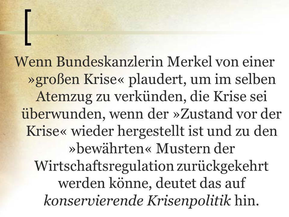 Wenn Bundeskanzlerin Merkel von einer »großen Krise« plaudert, um im selben Atemzug zu verkünden, die Krise sei überwunden, wenn der »Zustand vor der