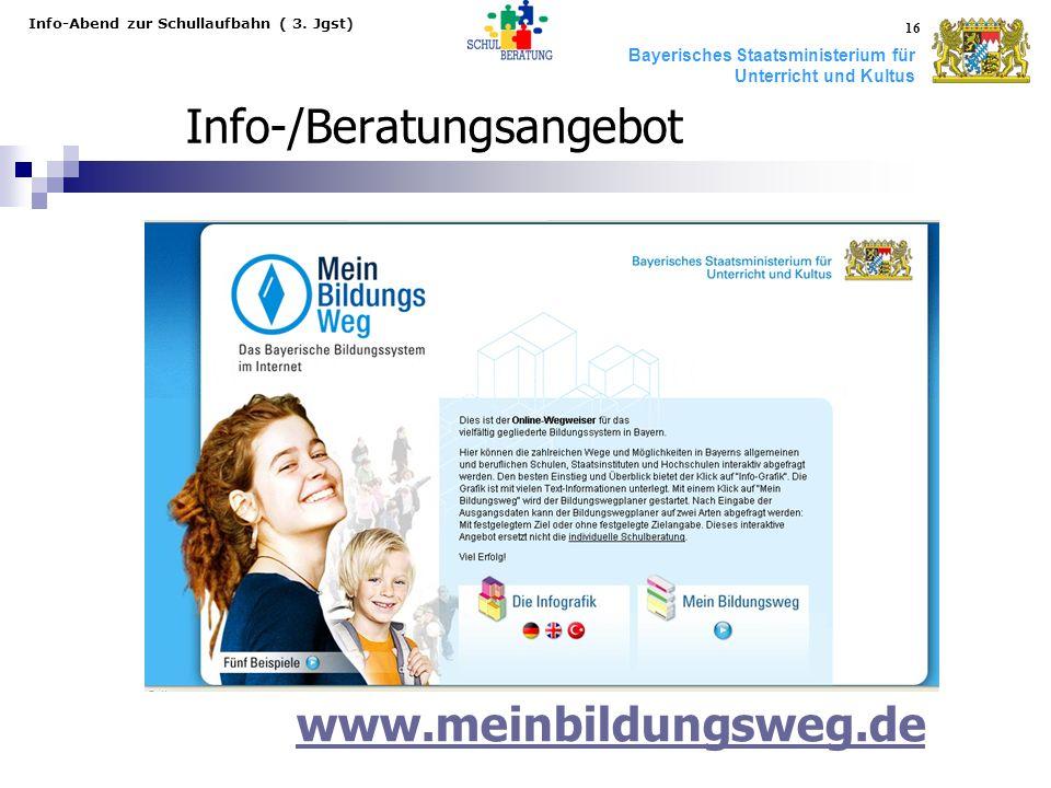 Bayerisches Staatsministerium für Unterricht und Kultus Info-Abend zur Schullaufbahn ( 3. Jgst) 16 Info-/Beratungsangebot www.meinbildungsweg.de