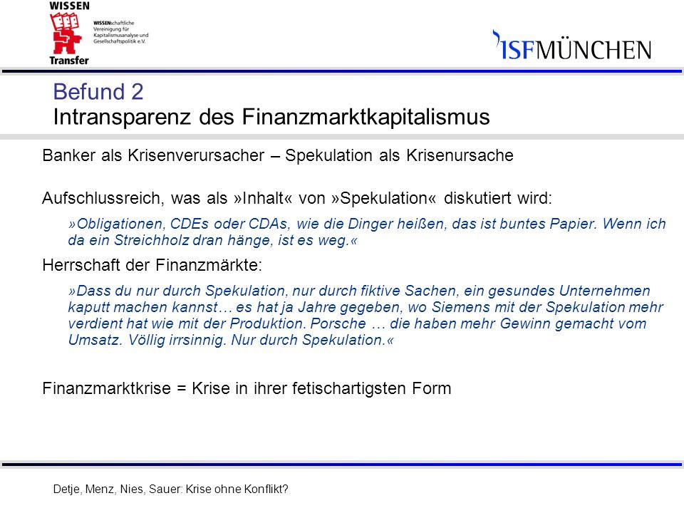 6 Befund 2 Intransparenz des Finanzmarktkapitalismus Banker als Krisenverursacher – Spekulation als Krisenursache Aufschlussreich, was als »Inhalt« vo