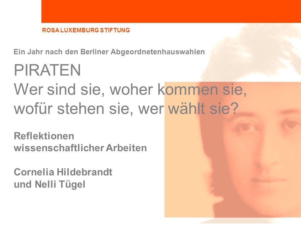ROSA LUXEMBURG STIFTUNG Ein Jahr nach den Berliner Abgeordnetenhauswahlen PIRATEN Wer sind sie, woher kommen sie, wofür stehen sie, wer wählt sie.