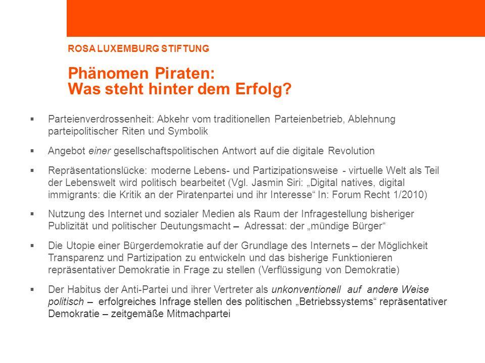 ROSA LUXEMBURG STIFTUNG Phänomen Piraten: Was steht hinter dem Erfolg? Parteienverdrossenheit: Abkehr vom traditionellen Parteienbetrieb, Ablehnung pa