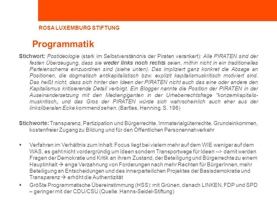 ROSA LUXEMBURG STIFTUNG Programmatik Stichwort: Postideologie (stark im Selbstverständnis der Piraten verankert): Alle PIRATEN sind der festen Überzeu