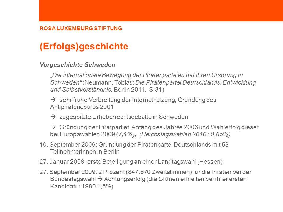 ROSA LUXEMBURG STIFTUNG (Erfolgs)geschichte Vorgeschichte Schweden: Die internationale Bewegung der Piratenparteien hat ihren Ursprung in Schweden (Neumann, Tobias: Die Piratenpartei Deutschlands.