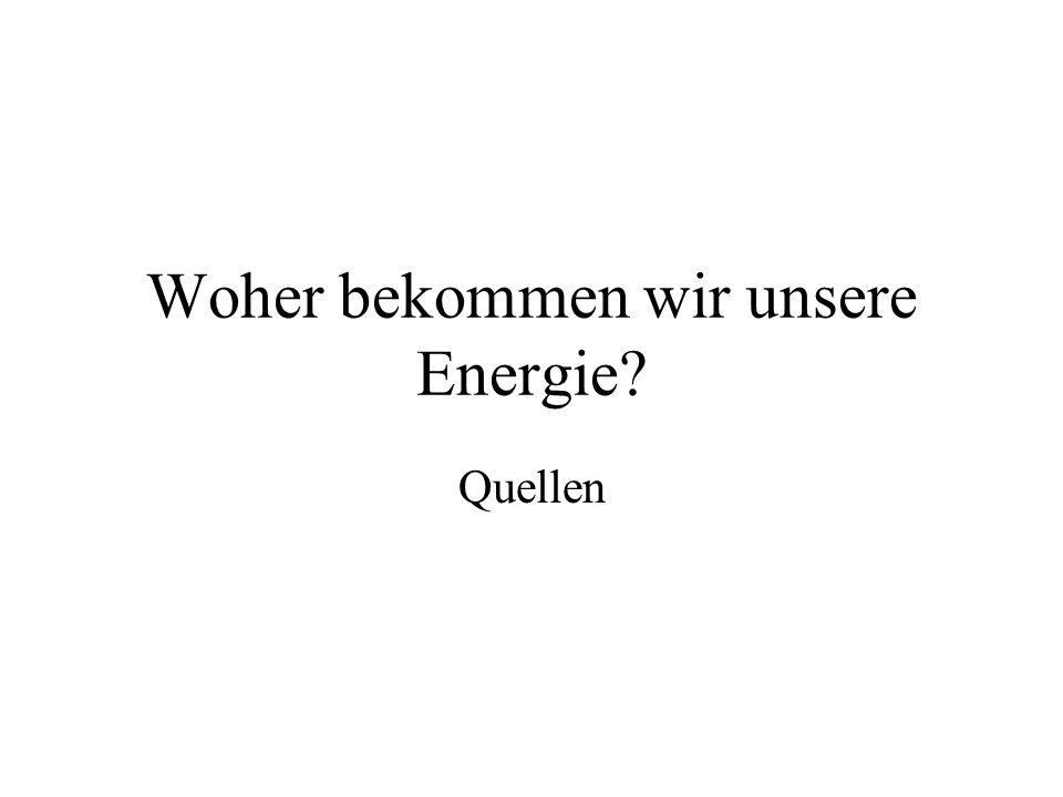Woher bekommen wir unsere Energie? Quellen