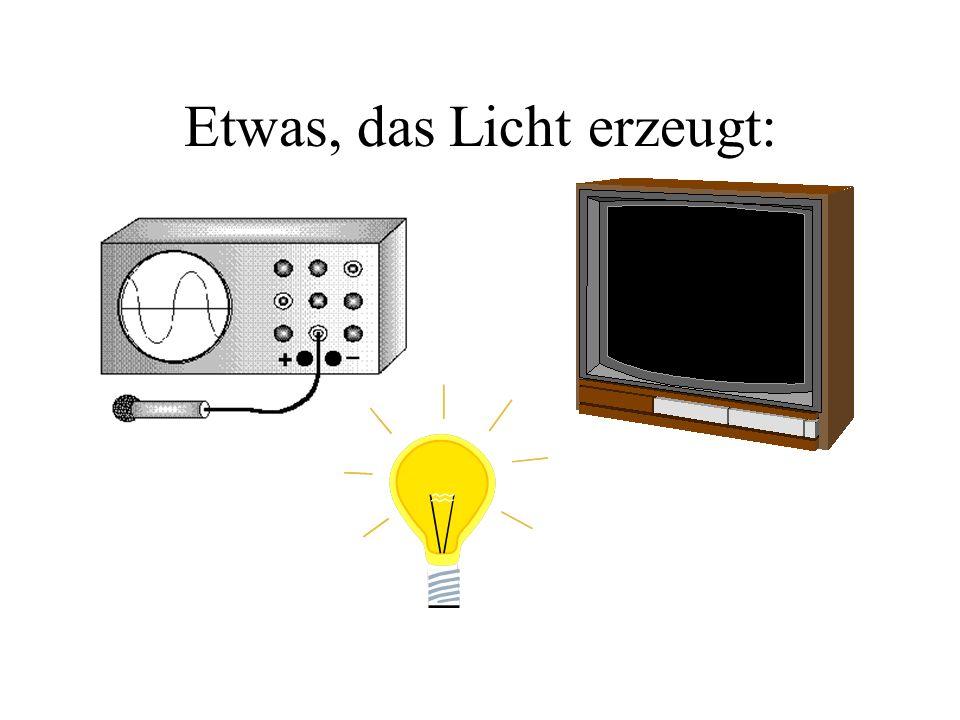 Etwas, das Licht erzeugt: