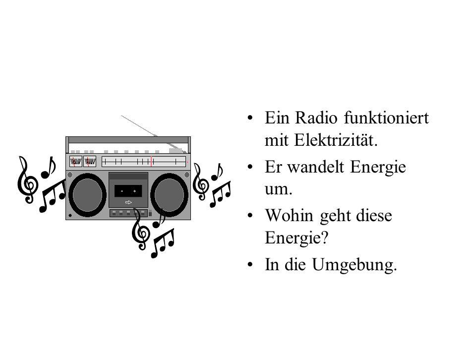 Ein Radio funktioniert mit Elektrizität. Er wandelt Energie um. Wohin geht diese Energie? In die Umgebung.