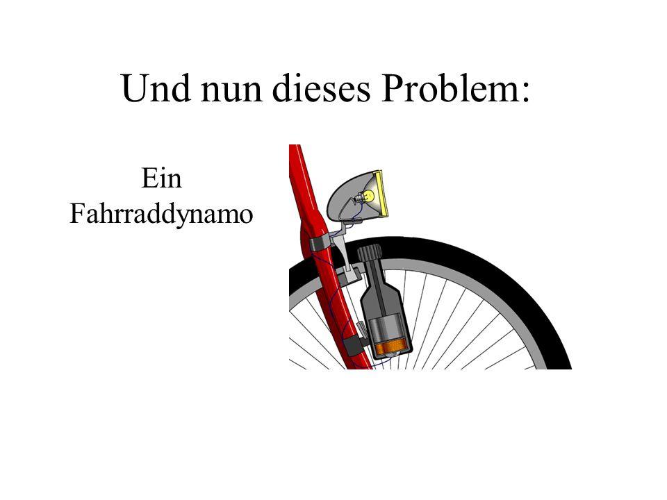 Und nun dieses Problem: Ein Fahrraddynamo