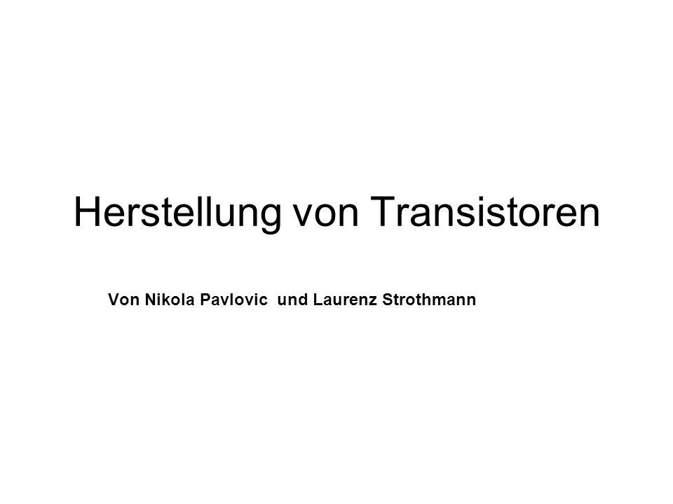 Herstellung von Transistoren Von Nikola Pavlovic und Laurenz Strothmann