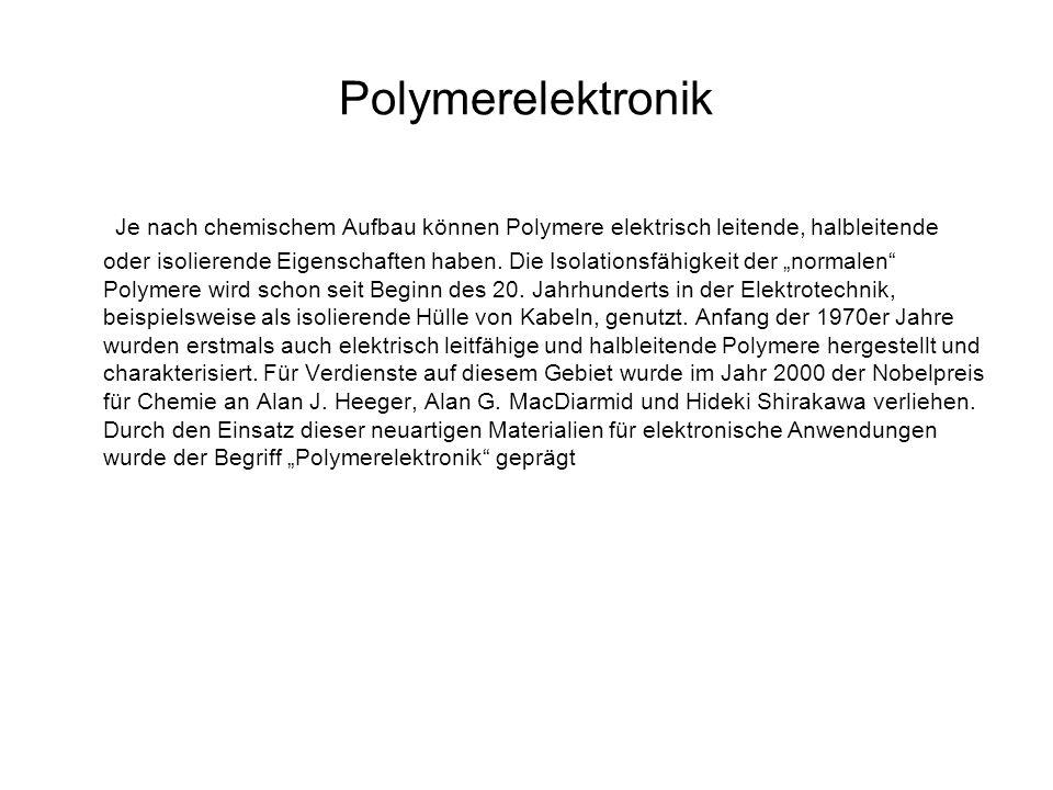 Polymerelektronik Je nach chemischem Aufbau können Polymere elektrisch leitende, halbleitende oder isolierende Eigenschaften haben. Die Isolationsfähi