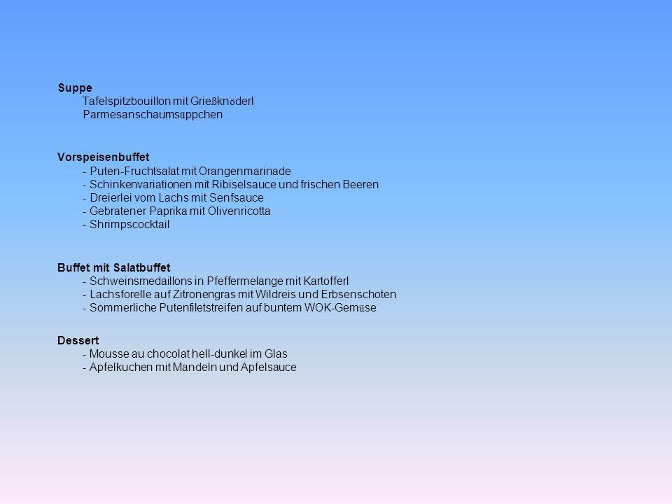 Suppe Tafelspitzbouillon mit Grie ß kn ö derl Parmesanschaums ü ppchen Vorspeisenbuffet - Puten-Fruchtsalat mit Orangenmarinade - Schinkenvariationen