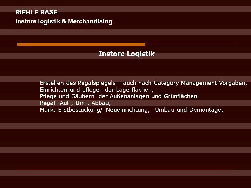 Instore Logistik RIEHLE BASE Instore logistik & Merchandising. Erstellen des Regalspiegels – auch nach Category Management-Vorgaben, Einrichten und pf