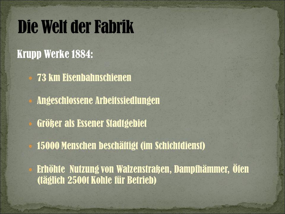 Krupp Werke 1884: 73 km Eisenbahnschienen Angeschlossene Arbeitssiedlungen Größer als Essener Stadtgebiet 15000 Menschen beschäftigt (im Schichtdienst