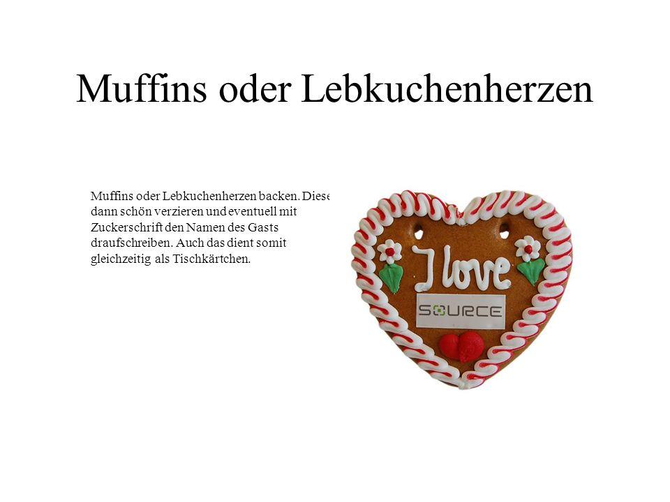 Muffins oder Lebkuchenherzen Muffins oder Lebkuchenherzen backen. Diese dann schön verzieren und eventuell mit Zuckerschrift den Namen des Gasts drauf