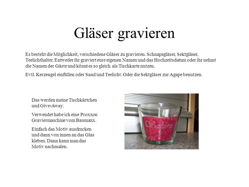Gläser gravieren Es besteht die Möglichkeit, verschiedene Gläser zu gravieren. Schnapsgläser, Sektgläser, Teelichthalter. Entweder ihr graviert eure e