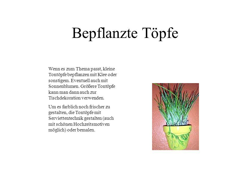 Bepflanzte Töpfe Wenn es zum Thema passt, kleine Tontöpfe bepflanzen mit Klee oder sonstigem. Eventuell auch mit Sonnenblumen. Größere Tontöpfe kann m