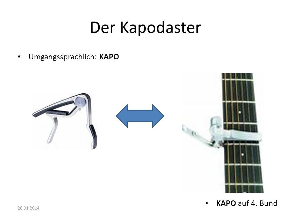 Der Kapodaster Umgangssprachlich: KAPO KAPO auf 4. Bund 28.01.2014