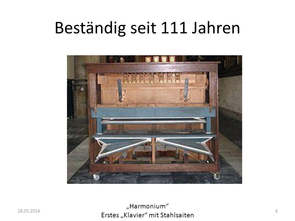Beständig seit 111 Jahren Harmonium Erstes Klavier mit Stahlsaiten 428.01.2014