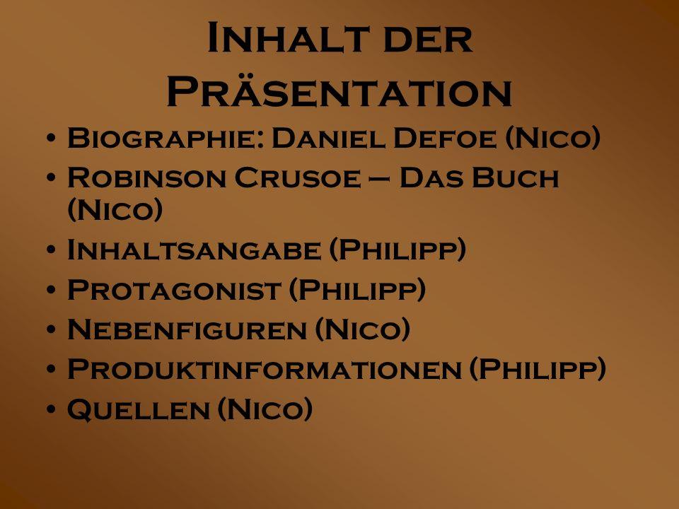 Inhalt der Präsentation Biographie: Daniel Defoe (Nico) Robinson Crusoe – Das Buch (Nico) Inhaltsangabe (Philipp) Protagonist (Philipp) Nebenfiguren (