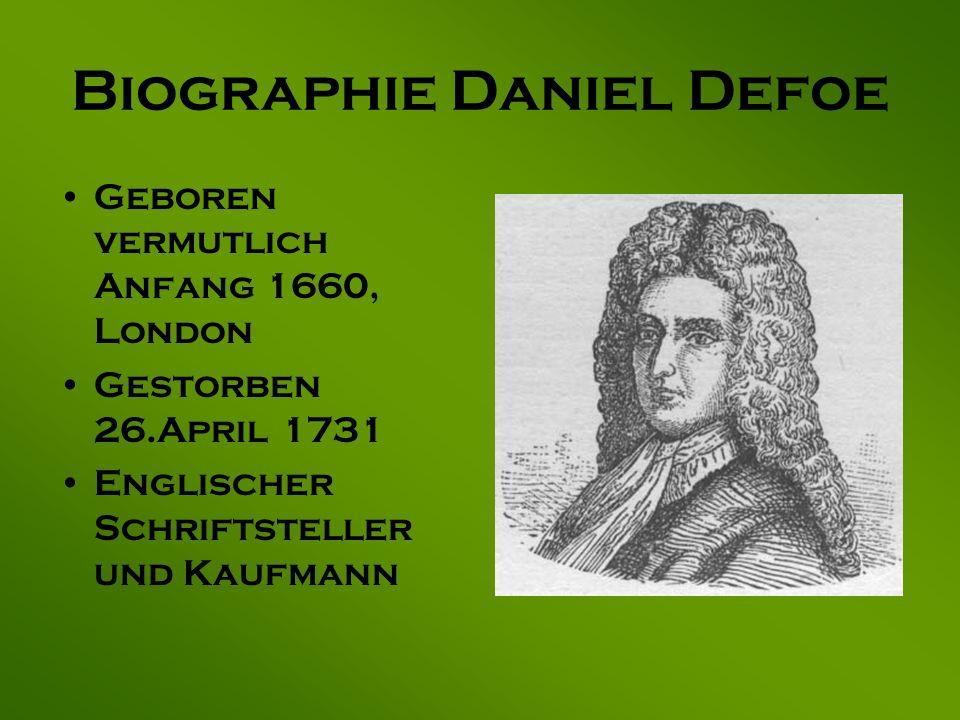 Biographie Daniel Defoe Geboren vermutlich Anfang 1660, London Gestorben 26.April 1731 Englischer Schriftsteller und Kaufmann