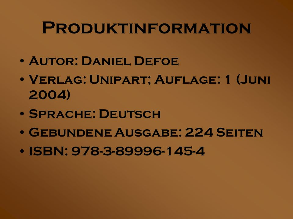 Produktinformation Autor: Daniel Defoe Verlag: Unipart; Auflage: 1 (Juni 2004) Sprache: Deutsch Gebundene Ausgabe: 224 Seiten ISBN: 978-3-89996-145-4