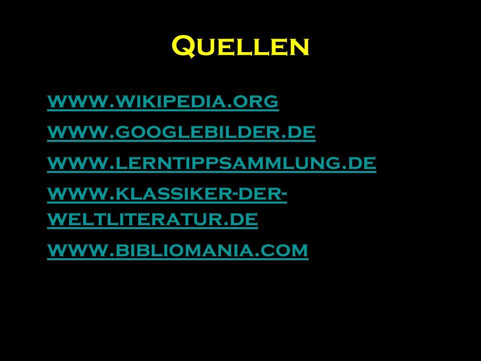 Quellen www.wikipedia.org www.googlebilder.de www.lerntippsammlung.de www.klassiker-der- weltliteratur.dewww.klassiker-der- weltliteratur.de www.bibli