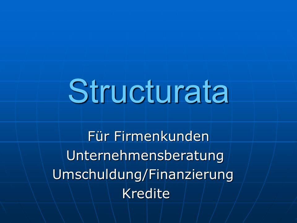 Structurata Für Firmenkunden Unternehmensberatung Unternehmensberatung Umschuldung/Finanzierung Umschuldung/Finanzierung Kredite Kredite
