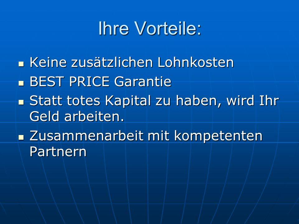 Ihre Vorteile: Keine zusätzlichen Lohnkosten BEST PRICE Garantie Statt totes Kapital zu haben, wird Ihr Geld arbeiten.