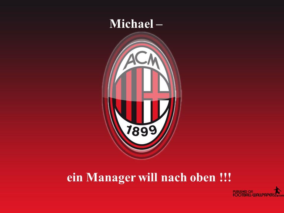 Michael – ein Manager will nach oben !!!