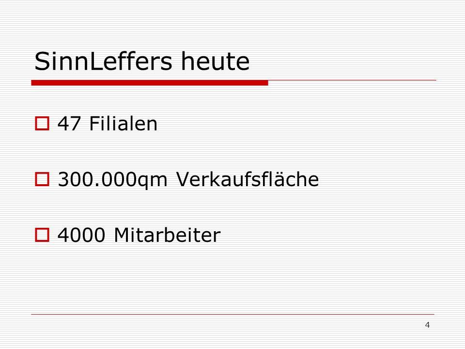 4 SinnLeffers heute 47 Filialen 300.000qm Verkaufsfläche 4000 Mitarbeiter