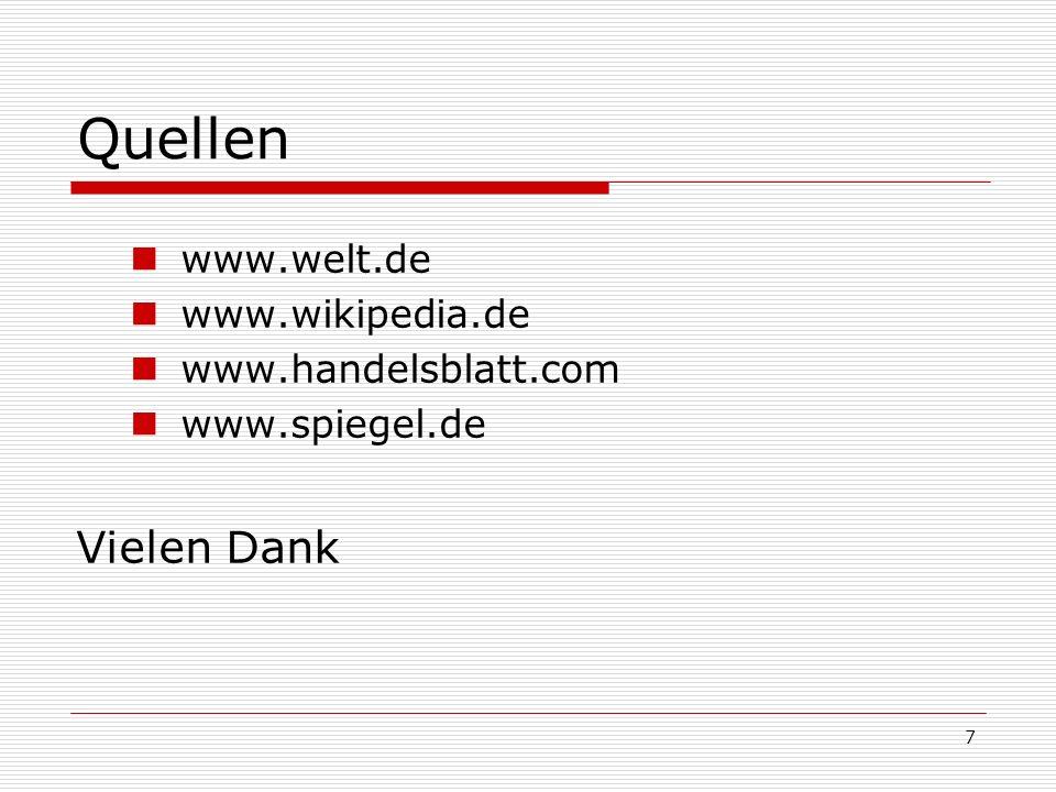 7 Quellen www.welt.de www.wikipedia.de www.handelsblatt.com www.spiegel.de Vielen Dank