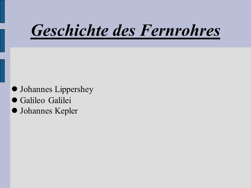 Geschichte des Fernrohres Johannes Lippershey Galileo Galilei Johannes Kepler