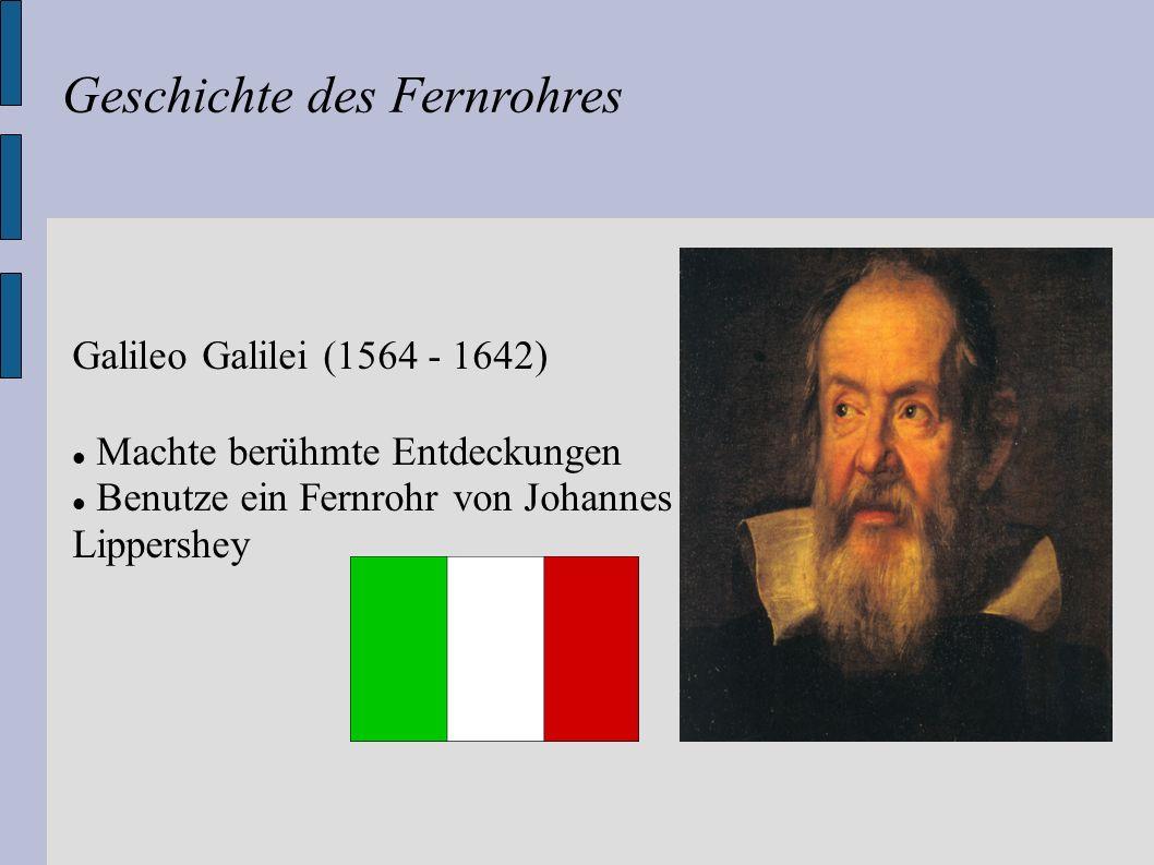 Galileo Galilei (1564 - 1642) Machte berühmte Entdeckungen Benutze ein Fernrohr von Johannes Lippershey Geschichte des Fernrohres