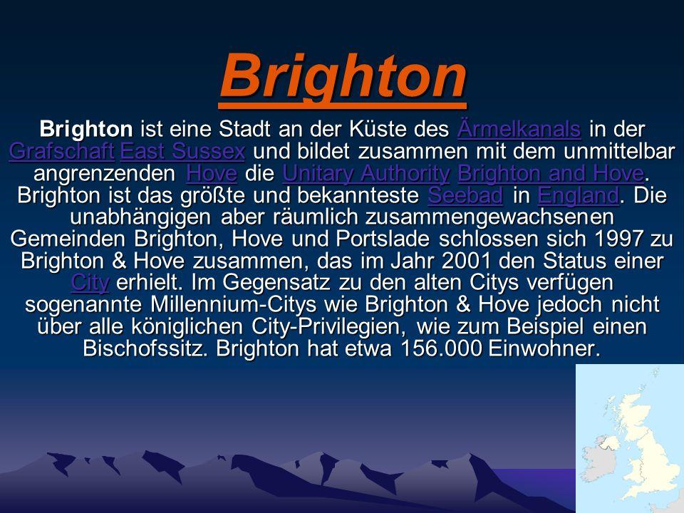 Brighton Brighton ist eine Stadt an der Küste des Ärmelkanals in der Grafschaft East Sussex und bildet zusammen mit dem unmittelbar angrenzenden Hove
