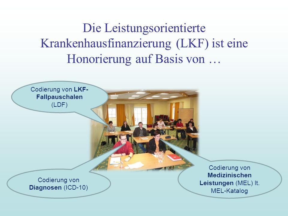 Die Leistungsorientierte Krankenhausfinanzierung (LKF) ist eine Honorierung auf Basis von … Codierung von Medizinischen Leistungen (MEL) lt. MEL-Katal