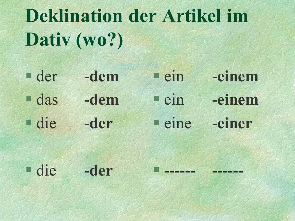 Deklination der Artikel im Dativ (wo?) §der-dem §das-dem §die-der §ein-einem §eine-einer §------------