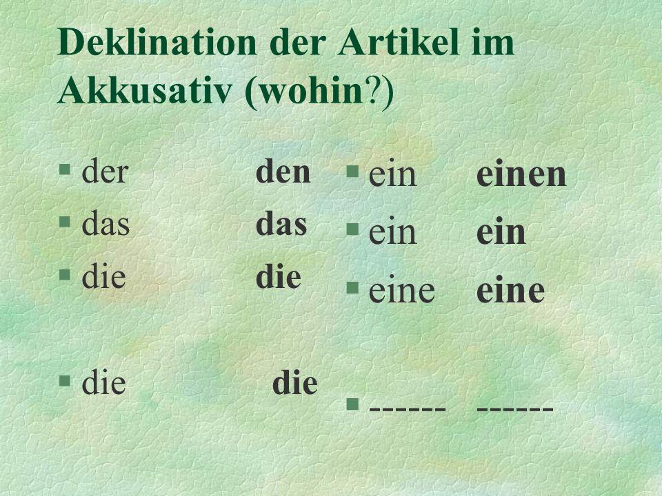 Deklination der Artikel im Akkusativ (wohin?) §derden §dasdas §diedie §eineinen §einein §eineeine §------------