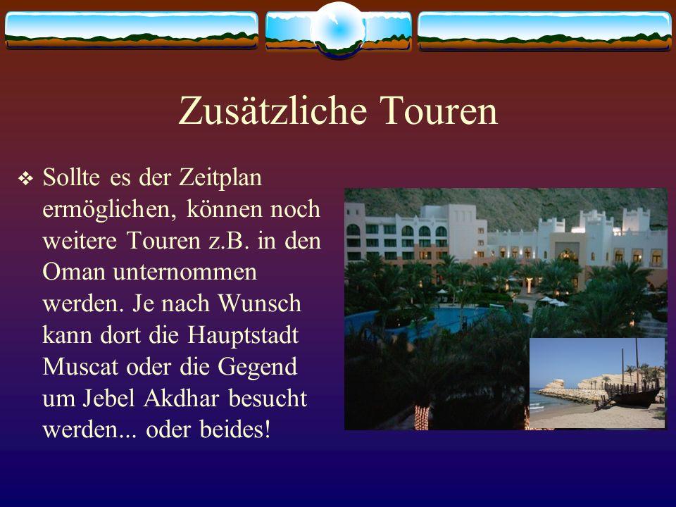 Zusätzliche Touren Sollte es der Zeitplan ermöglichen, können noch weitere Touren z.B. in den Oman unternommen werden. Je nach Wunsch kann dort die Ha