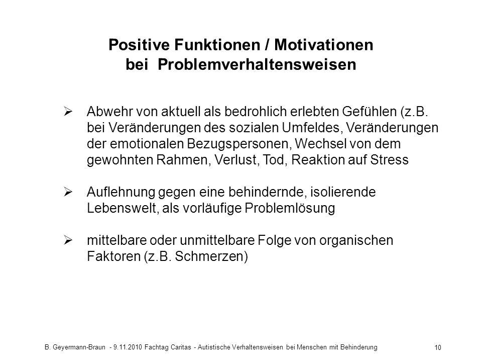 B. Geyermann-Braun - 9.11.2010 Fachtag Caritas - Autistische Verhaltensweisen bei Menschen mit Behinderung 10 Positive Funktionen / Motivationen bei P