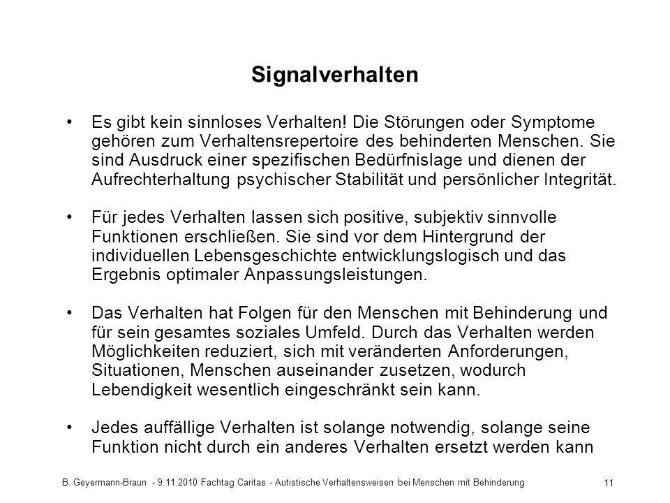 B. Geyermann-Braun - 9.11.2010 Fachtag Caritas - Autistische Verhaltensweisen bei Menschen mit Behinderung 11 Signalverhalten Es gibt kein sinnloses V