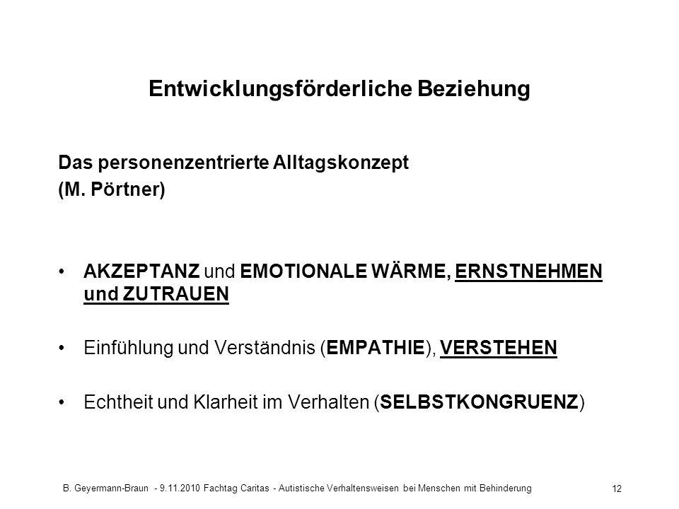 B. Geyermann-Braun - 9.11.2010 Fachtag Caritas - Autistische Verhaltensweisen bei Menschen mit Behinderung 12 Entwicklungsförderliche Beziehung Das pe