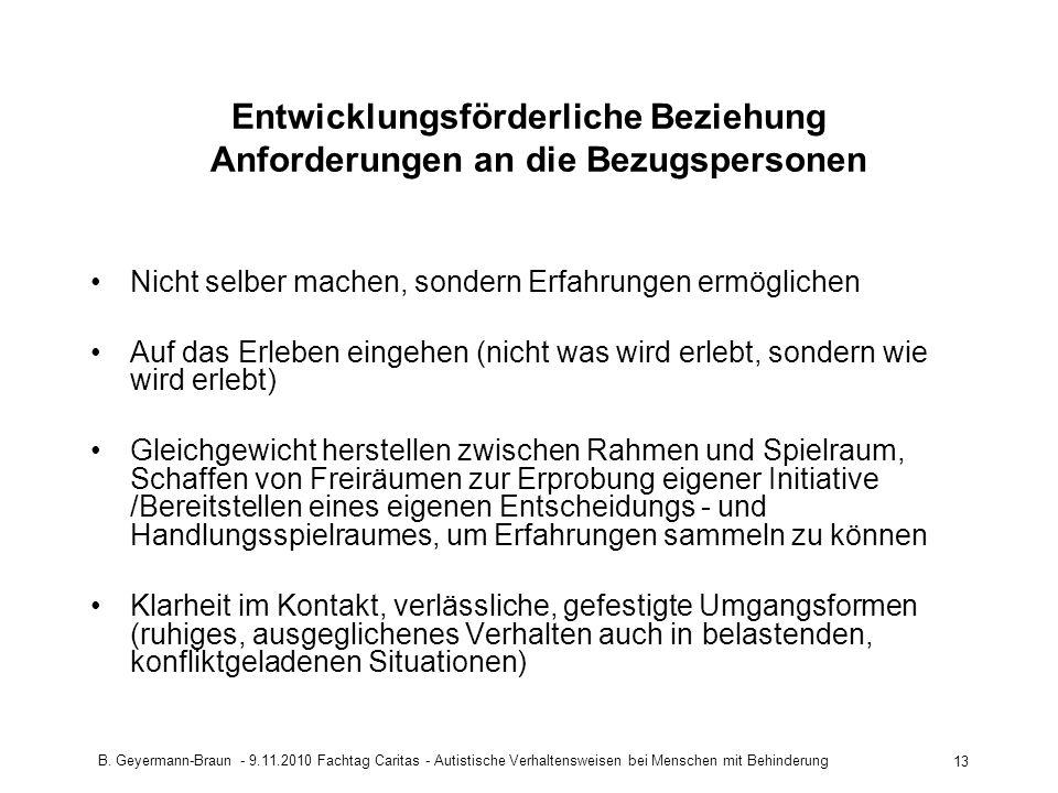 B. Geyermann-Braun - 9.11.2010 Fachtag Caritas - Autistische Verhaltensweisen bei Menschen mit Behinderung 13 Entwicklungsförderliche Beziehung Anford
